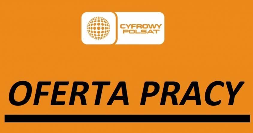 Oferta pracy na Przedstawiciela Handlowego Cyfrowego Polsatu